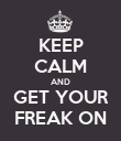 KEEP CALM AND GET YOUR FREAK ON - Personalised Poster large