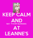 KEEP CALM AND GET YOUR GLASSES  AT LEANNE'S - Personalised Poster large