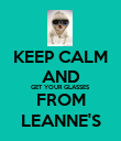 KEEP CALM AND GET YOUR GLASSES  FROM LEANNE'S - Personalised Poster large