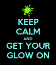 KEEP CALM AND GET YOUR GLOW ON - Personalised Poster large