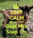 KEEP CALM and Get Your Goat Milk Soap On - Personalised Poster large
