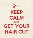 KEEP CALM AND GET YOUR HAIR CUT - Personalised Poster small