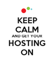 KEEP CALM AND GET YOUR HOSTING ON - Personalised Poster large