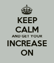 KEEP CALM AND GET YOUR INCREASE ON - Personalised Poster large