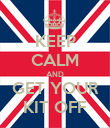 KEEP CALM AND GET YOUR KIT OFF - Personalised Poster small