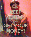 KEEP CALM AND GET YOUR MONEY! - Personalised Poster large