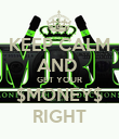 KEEP CALM AND  GET YOUR $MONEY$ RIGHT - Personalised Poster large