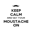 KEEP CALM AND GET YOUR MOUSTACHE ON - Personalised Poster large