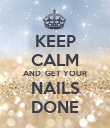 KEEP CALM AND  GET YOUR NAILS DONE - Personalised Poster large