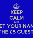 KEEP CALM AND GET YOUR NAME ON THE £5 GUESTLIST - Personalised Poster large
