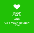 KEEP CALM AND Get Your Relaxin' ON - Personalised Poster large
