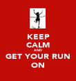 KEEP CALM AND GET YOUR RUN ON - Personalised Poster large