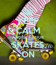 KEEP CALM AND GET YOUR SKATES ON - Personalised Poster large