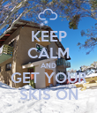 KEEP CALM AND GET YOUR SKIS ON - Personalised Poster large