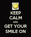 KEEP CALM AND GET YOUR SMILE ON - Personalised Poster large