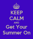 KEEP CALM AND Get Your Summer On - Personalised Poster large