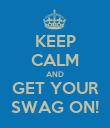 KEEP CALM AND GET YOUR SWAG ON! - Personalised Poster large