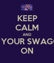 KEEP CALM AND GET YOUR SWAGGER  ON - Personalised Poster large