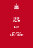 KEEP CALM AND get your TASH OUT!! - Personalised Poster large
