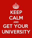 KEEP CALM AND GET YOUR  UNIVERSITY - Personalised Poster small