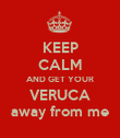 KEEP CALM AND GET YOUR VERUCA away from me - Personalised Poster large