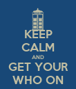 KEEP CALM AND GET YOUR WHO ON - Personalised Poster large