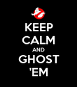 KEEP CALM AND GHOST 'EM - Personalised Poster large