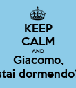 KEEP CALM AND Giacomo, stai dormendo? - Personalised Poster large