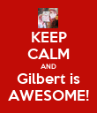 KEEP CALM AND Gilbert is AWESOME! - Personalised Poster large