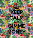 KEEP CALM AND GIMME MONEY - Personalised Poster large