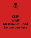 KEEP CALM AND Gimme MY Blankie! ...And No one gets hurt - Personalised Poster large