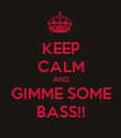 KEEP CALM AND GIMME SOME BASS!! - Personalised Poster large