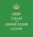 KEEP CALM AND GIMME SOME LOVIN' - Personalised Poster large