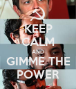 KEEP CALM AND GIMME THE POWER - Personalised Poster large