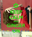 KEEP CALM AND GINGER ON - Personalised Poster large