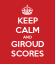 KEEP CALM AND GIROUD SCORES - Personalised Poster large