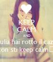 KEEP CALM AND Giulia hai rotto il cazzo con sti keep calm♥ - Personalised Poster large