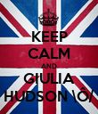 KEEP CALM AND GIULIA HUDSON \Ô/ - Personalised Poster large