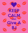 KEEP CALM AND Give A BJ - Personalised Poster large