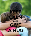 KEEP CALM AND GIVE A HUG - Personalised Poster large
