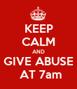 KEEP CALM AND GIVE ABUSE  AT 7am - Personalised Poster large