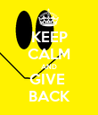 KEEP CALM AND GIVE  BACK - Personalised Poster large