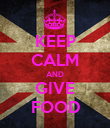 KEEP CALM AND GIVE FOOD - Personalised Poster large