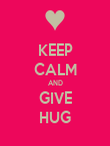 KEEP CALM AND GIVE HUG - Personalised Poster large