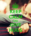 KEEP CALM AND GIVE HUGS - Personalised Poster large