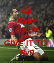 KEEP CALM AND GIVE IT TO  RvP - Personalised Poster large