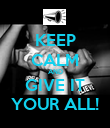 KEEP CALM AND GIVE IT YOUR ALL! - Personalised Poster large