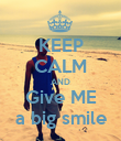 KEEP CALM AND Give ME a big smile - Personalised Poster large