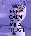 KEEP CALM AND GIVE ME A  ! HUG ! - Personalised Poster large