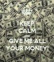 KEEP CALM AND GIVE ME ALL YOUR MONEY! - Personalised Poster large